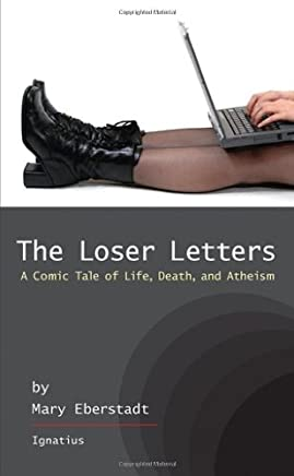 [The Loser Letters: A Comic Tale of Life, Death and Atheism] [By: Eberstadt, Mary] [March, 2010]
