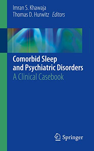 Compare Textbook Prices for Comorbid Sleep and Psychiatric Disorders: A Clinical Casebook 1st ed. 2019 Edition ISBN 9783030117719 by Khawaja, Imran S.,Hurwitz, Thomas D.