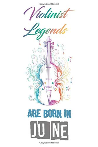 Violinist Legends Are Born In JUNE: Funny Gift for violin players, pro violinist Blank Lined Music instrument Gifts for Violin Lovers (120 pages, 6x9, Soft Cover, Matte Finish.)