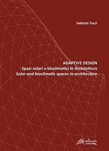 Adaptive design. Spazi solari e bioclimatici in architettura-Solar and bioclimatic spaces in Architecture