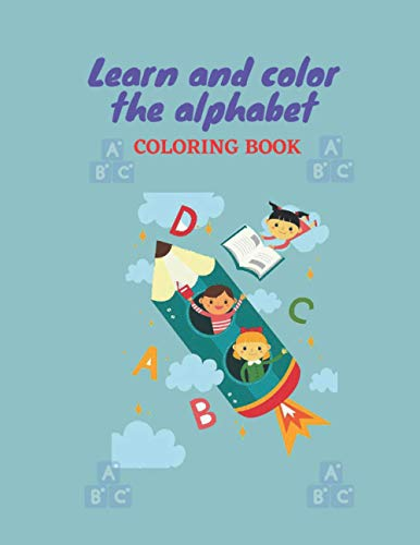 learn and color the alphabet: learn and color the alphabet and color it ABC Coloring Book for Kids Ages3-10, Boys and Girls. Preschool activities, alphabet learning 8.5x11 inches 50 PAGE