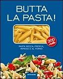 Photo Gallery butta la pasta! 200 ricette. pasta secca, fresca, ripiena e al forno
