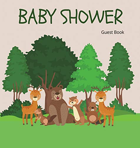 Woodland Baby Shower Guest Book (Hardcover): Baby shower guest book, celebrations decor, memory book, baby shower guest book, celebration message log ... keepsake; woodland theme baby shower guest