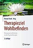 Therapieziel Wohlbefinden: Ressourcen aktivieren in der Psychotherapie (Psychotherapie: Praxis) - Renate Frank
