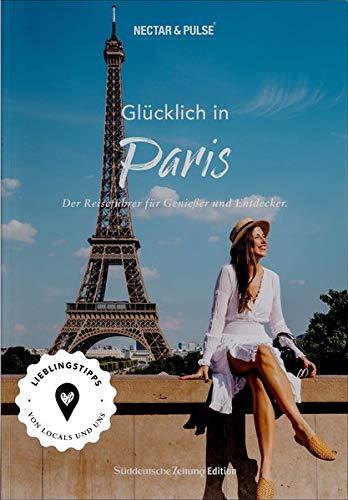 Stadtführer Paris: Glücklich in ... Paris. Der Reiseführer für Genießer und Entdecker. Zeigt die Stadt wie ein guter Freund. Neu 2021.