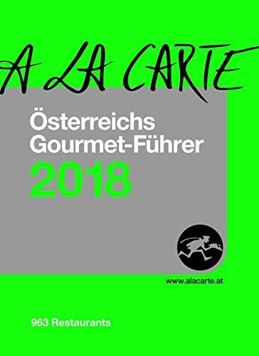 Österreichs Gourmet-Führer A la Carte 2018: Die 963 besten Restaurants 2 Bde.