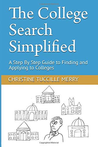 The College Search Simplified: A Step By Step Guide to Finding and Applying to Colleges