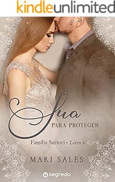 Sua Para Proteger: Redenção Inesperada (Família Sartori Livro 4)
