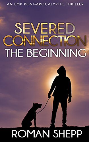 Severed Connection: A Post Apocalyptic EMP Survival Thriller (The Beginning Book 1) (English Edition)