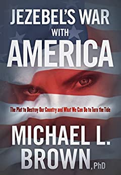 Jezebel's War With America: The Plot to Destroy Our Country and What We Can Do to Turn the Tide by [Michael L. Brown]