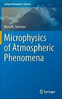 Microphysics of Atmospheric Phenomena (Springer Atmospheric Sciences)