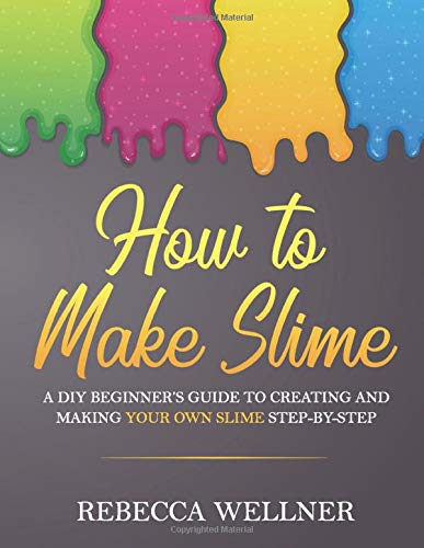 How to Make Slime: A DIY Beginner's Guide to Creating and Making Your Own Slime Step-By-Step