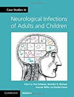 Case Studies in Neurological Infections of Adults and Children (Case Studies in Neurology)