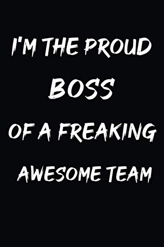 I'm the Proud Boss of a Freaking Awesome Team: Funny Blank Lined Notebook....
