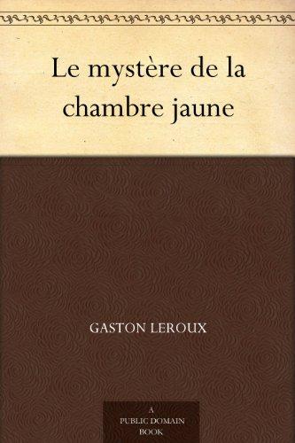 Le mystère de la chambre jaune (French Edition)