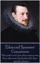 "Edmund Spenser - Complaints: ""Sleep after toil, port after stormy seas, Ease after war, death after life does greatly please."""