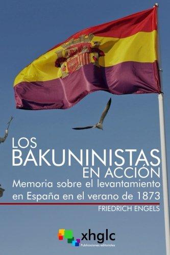 Download Los bakuninistas en acción / The Bakuninists at Work: Memoria sobre el levantamiento en España en el verano de 1873 / Review of the Uprising in Spain in the Summer of 1873 1986222659