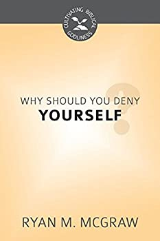 Why Should You Deny Yourself? - Book  of the Cultivating Biblical Godliness