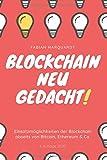 Blockchain - Neu Gedacht!: Einsatzmöglichkeiten der Blockchain abseits von Bitcoin, Ethereum & Co.
