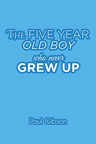 The Five Year Old Boy Who Never Grew Up (English Edition)