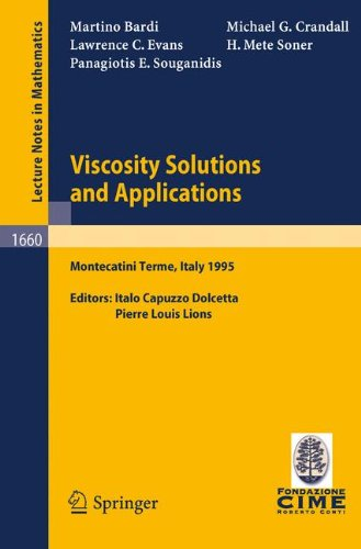Viscosity Solutions and Applications: Lectures given at the 2nd Session of the Centro Internazionale Matematico Estivo (C.I.M.E.) held in Montecatini Terme, Italy, June, 12 - 20, 1995 (Lecture Notes in Mathematics)