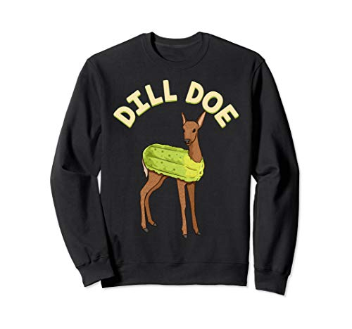 Dill Doe shirt Animal Pun Pickle Dildo Funny Deer Sweatshirt