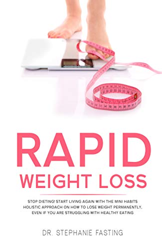 Rapid Weight Loss: Stop Dieting! Start Living Again with the Mini Habits Holistic Approach on How to Lose Weight Permanently, even if You Are Struggling with Healthy Eating (English Edition)