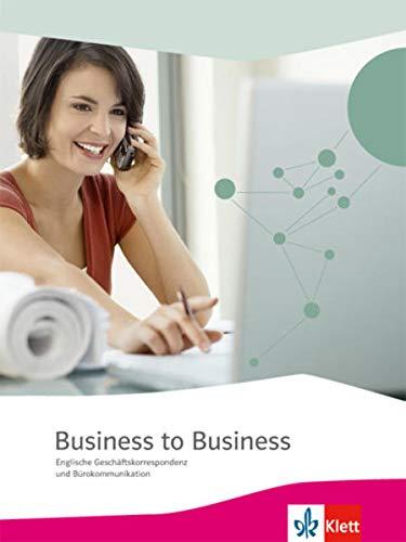 Business to Business. Englische Geschäftskorrespondenz und Bürokommunikation: Schülerbuch