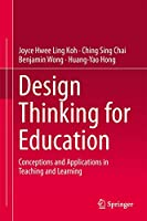 Design Thinking for Education: Conceptions and Applications in Teaching and Learning