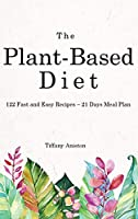 The Plant-Based Diet: 122 Fast and Easy Recipes - 21 Days Meal Plan