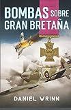Bombas Sobre Gran Bretaña: Aventuras de la Segunda Guerra Mundial en la batalla por Gran Bretaña (Libros de Guerra de Ficción Histórica)
