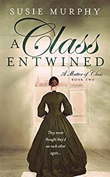 A Class Entwined: A sweeping Irish historical romance saga (A Matter of Class Book 2) by [Susie Murphy]