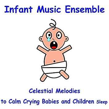 Infant Music Ensemble: Celestial Melodies to Calm Crying Babies and Children Sleep