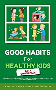 Good Habits for Healthy Kids 2-in-1 Combo Pack: Proven Positive Parenting Tips for Improving Kids Fitness and Children's Behavior