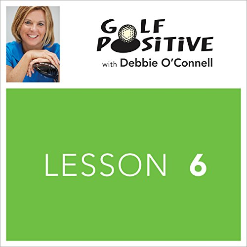 Golf Positive: Lesson 6                   By:                                                                                                                                 Debbie O'Connell                               Narrated by:                                                                                                                                 Debbie O'Connell                      Length: 6 mins     Not rated yet     Overall 0.0