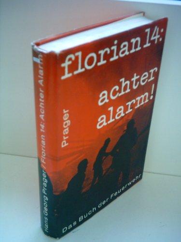 Florian 14: Achter Alarm - Das Buch der Feuerwehr