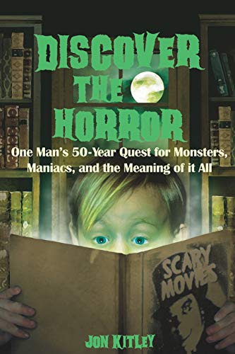 Discover The Horror: One Man's 50-Year Quest for Monsters, Maniacs, and the Meaning of it All.