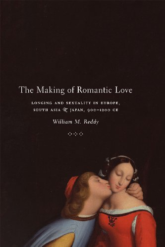 The Making of Romantic Love: Longing and Sexuality in Europe, South Asia, and Japan, 900-1200 CE (Chicago Studies in Pra
