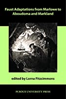 Faust Adaptations from Marlowe to Aboudoma and Markland (Comparative Cultural Studies)