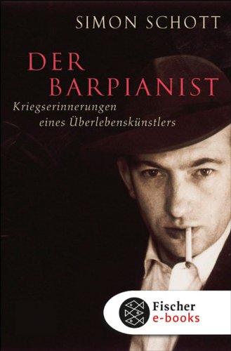Der Barpianist: Kriegserinnerungen eines Überlebenskünstlers (Ratgeber / Lebenskrisen)