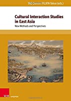 Cultural Interaction Studies in East Asia: New Methods and Perspectives (Global East Asia)