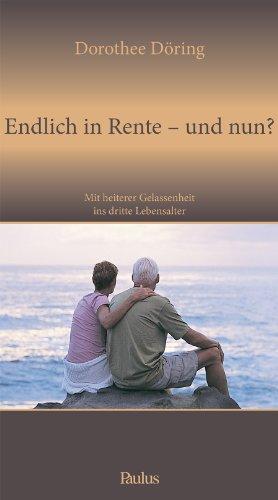 Endlich in Rente - und nun?: Mit heiterer Gelassenheit ins dritte Lebensalter
