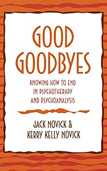 Good Goodbyes  Knowing How to End in Psychotherapy and Psychoanalysis