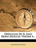 Opúsculos De D. Juan Bravo Murillo, Volume 4...