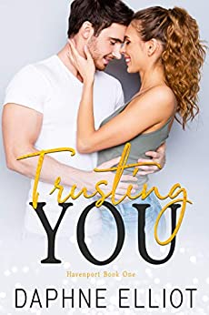 Trusting You: A Small Town Romance (Havenport Book 1) by [Daphne Elliot ]