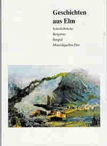 Geschichten aus Elm: Schieferbrüche, Bergsturz, Bergtal, Mineralquellen Elm