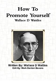 How To Promote Yourself by [Wallace D Wattles, Mark Denton Bevens]