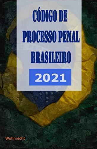 Código de Processo Penal Brasileiro: 2021 (Legislação Brasileira 2021)