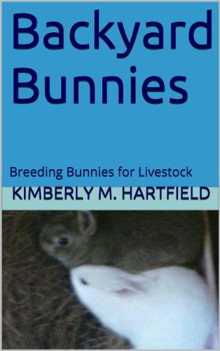 Backyard Bunnies: Breeding Bunnies for Livestock by [Kimberly M. Hartfield]