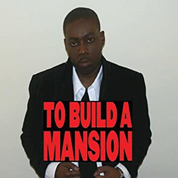 To Build a Mansion